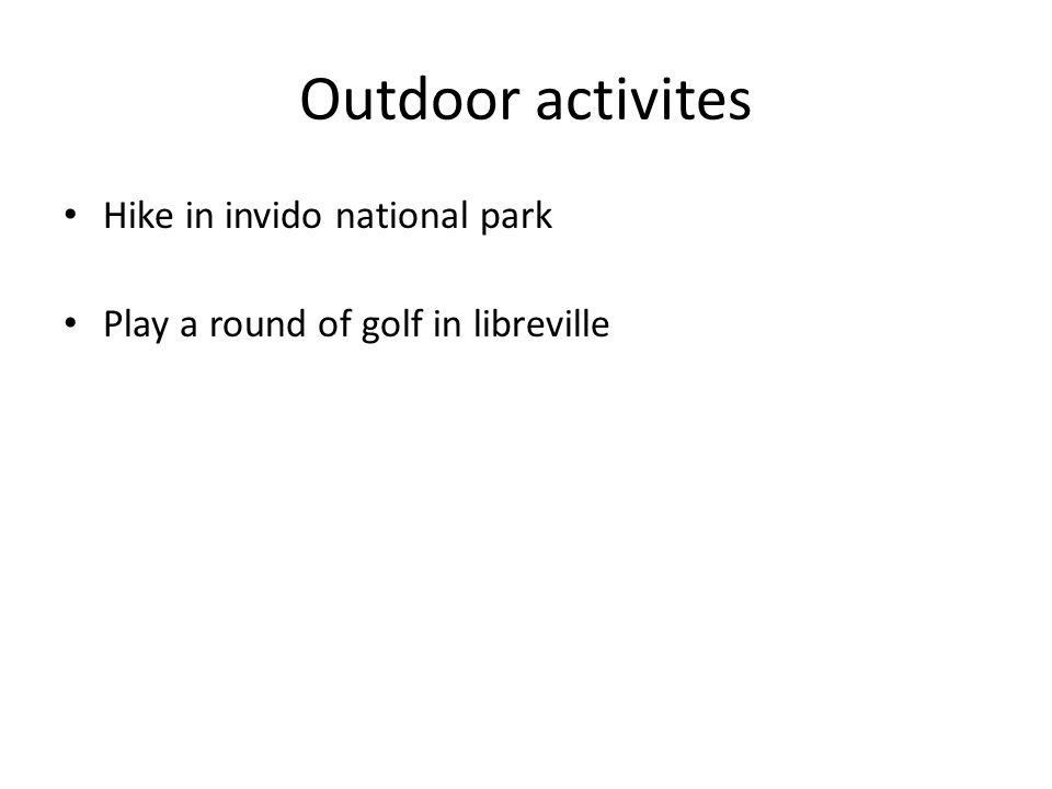 Outdoor activites Hike in invido national park Play a round of golf in libreville