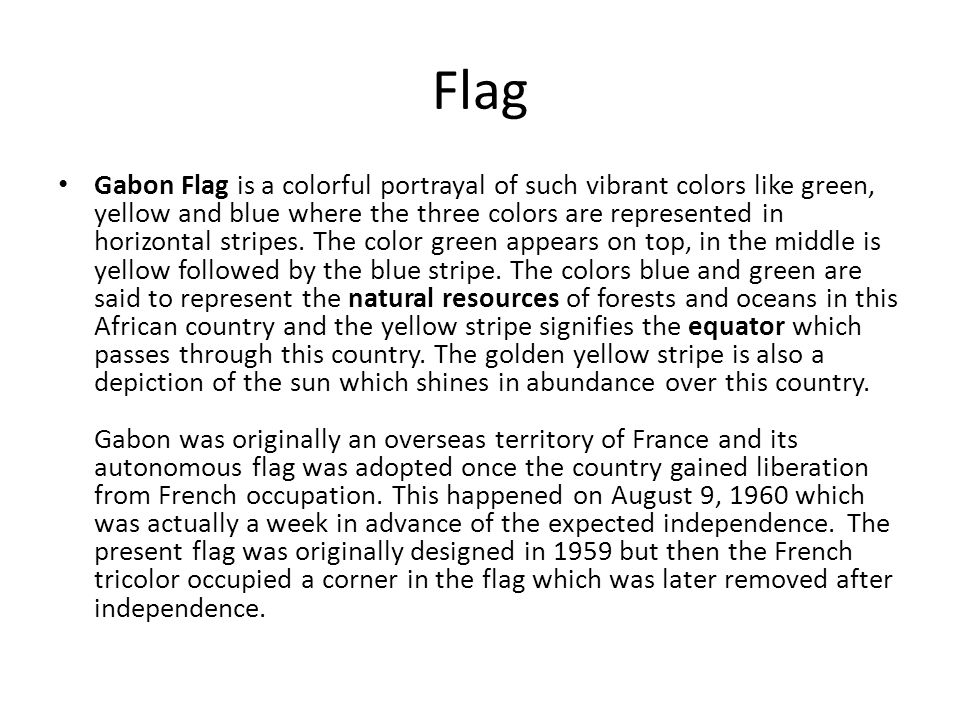 Flag Gabon Flag is a colorful portrayal of such vibrant colors like green, yellow and blue where the three colors are represented in horizontal stripes.