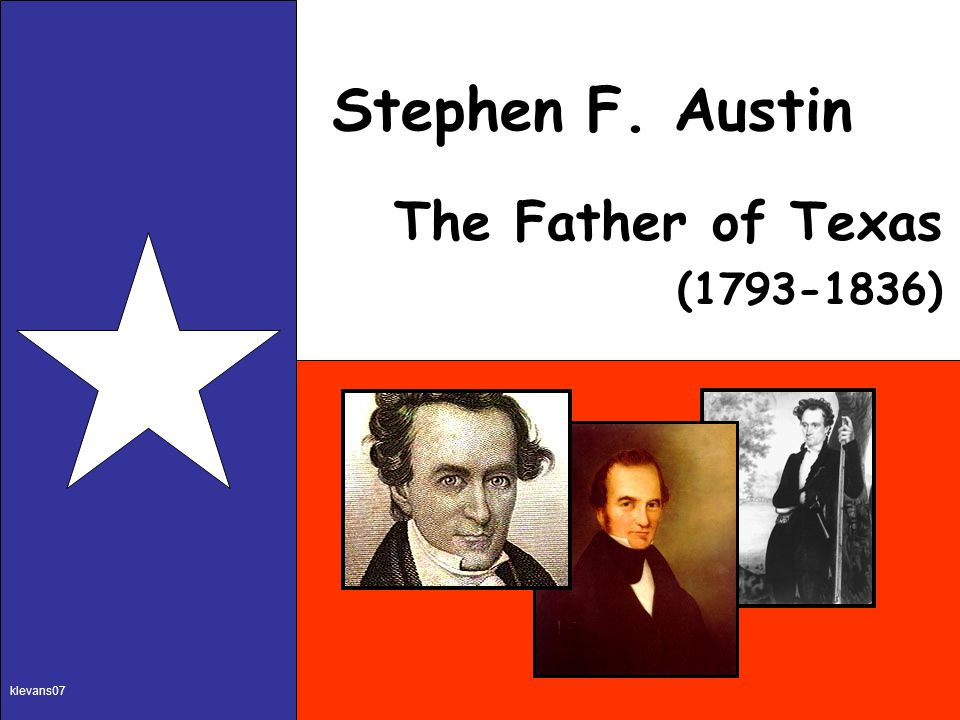 Stephen F. Austin The Father of Texas (1793-1836) klevans07