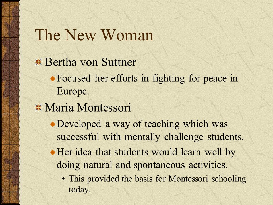 The New Woman Bertha von Suttner Focused her efforts in fighting for peace in Europe.