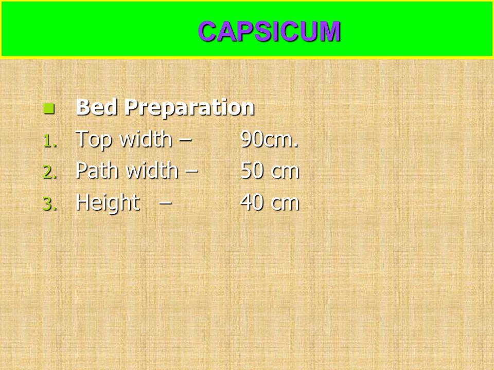 CAPSICUM CAPSICUM Bed Preparation Bed Preparation 1. Top width –90cm. 2. Path width –50 cm 3. Height – 40 cm