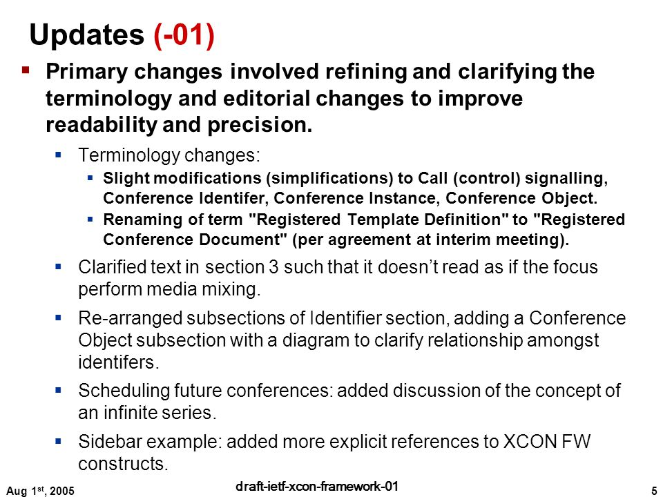 5 draft-ietf-xcon-framework-01 Aug 1 st, 2005 Updates (-01)  Primary changes involved refining and clarifying the terminology and editorial changes to improve readability and precision.