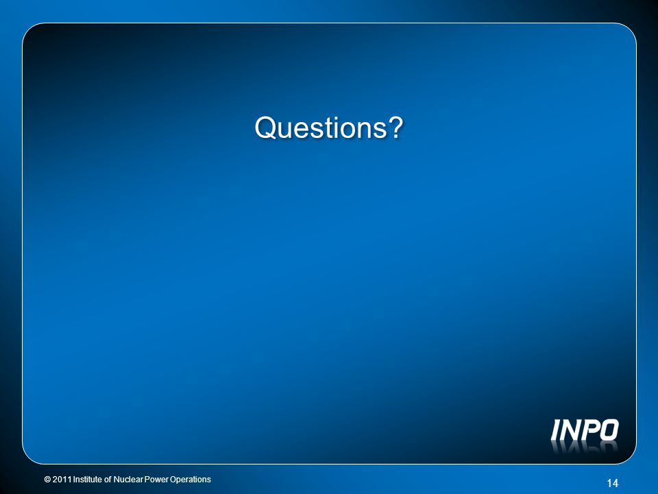 Questions? © 2011 Institute of Nuclear Power Operations 14