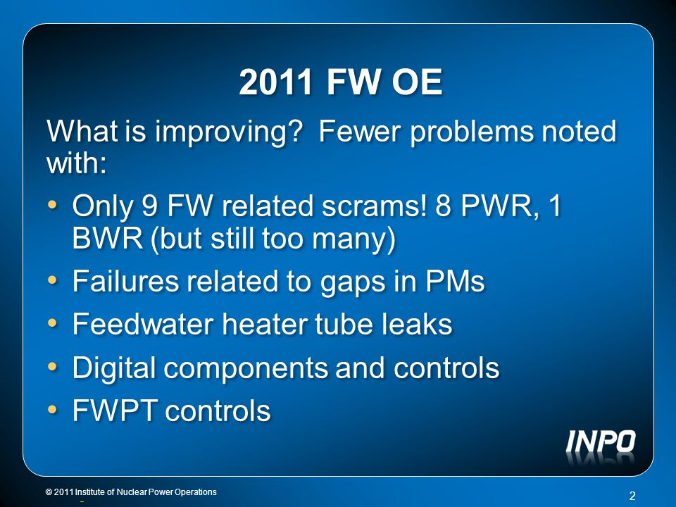 2011 FW OE What is improving. Fewer problems noted with: Only 9 FW related scrams.