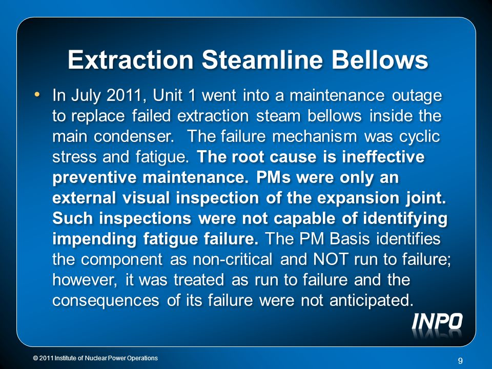 Extraction Steamline Bellows In July 2011, Unit 1 went into a maintenance outage to replace failed extraction steam bellows inside the main condenser.