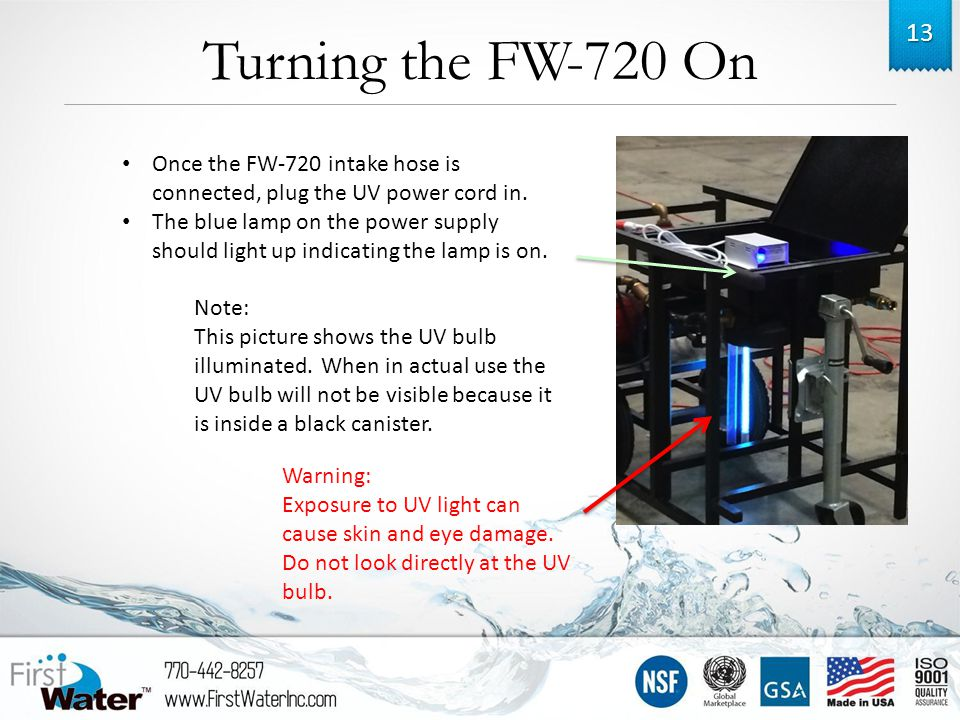 Turning the FW-720 On 13 Once the FW-720 intake hose is connected, plug the UV power cord in.