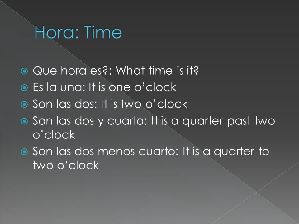  Que hora es : What time is it.