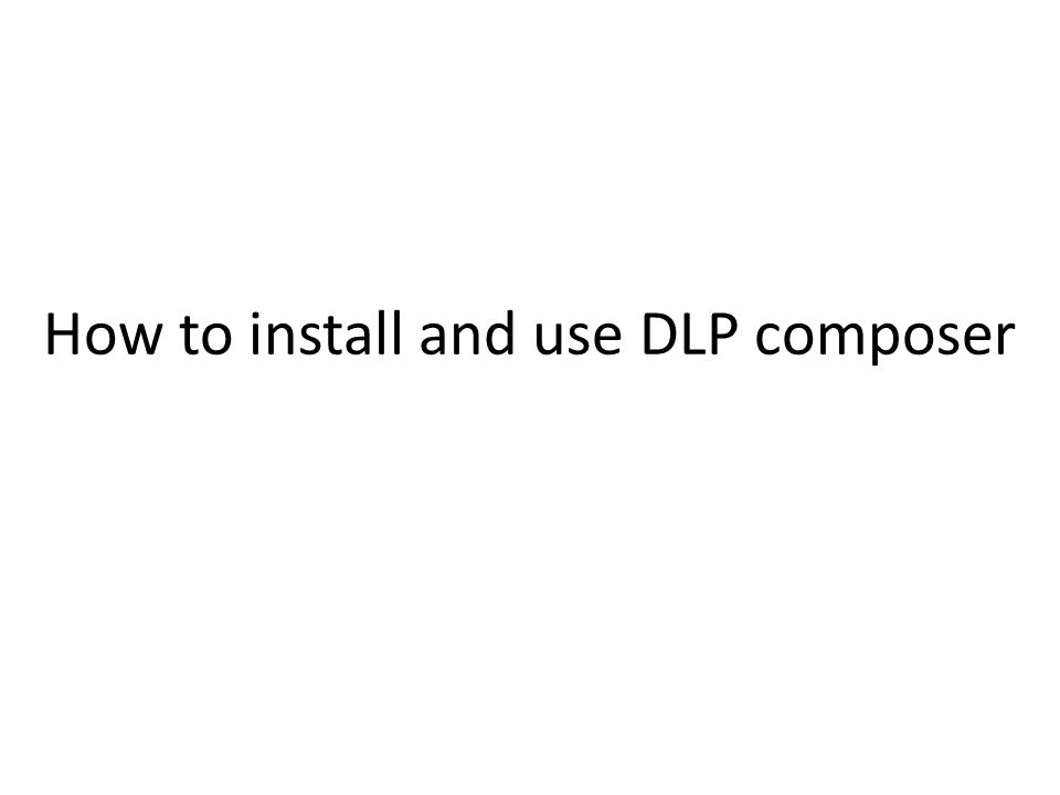 How to install and use DLP composer