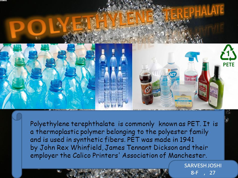 Polyethylene terephthalate is commonly known as PET.