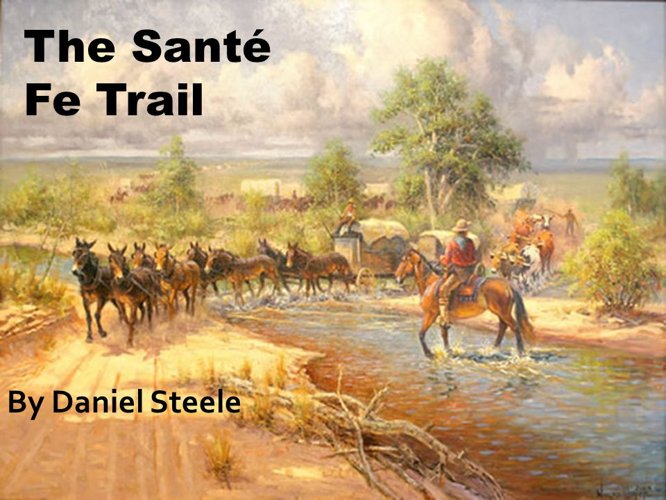 The Santé Fe Trail By Daniel Steele
