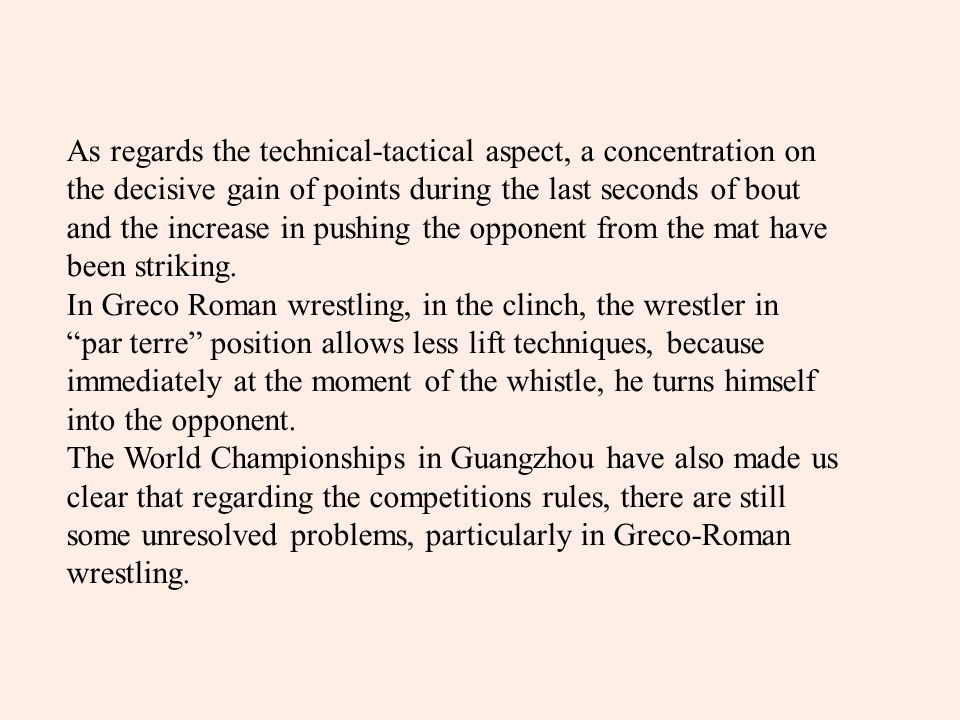 As regards the technical-tactical aspect, a concentration on the decisive gain of points during the last seconds of bout and the increase in pushing the opponent from the mat have been striking.