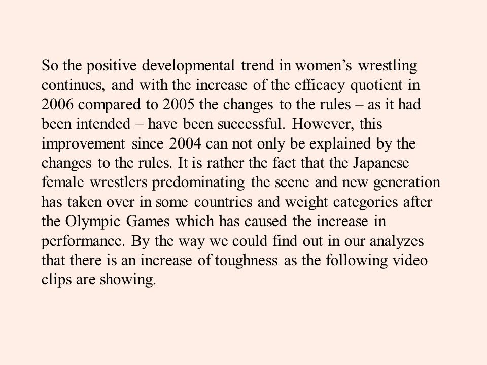 So the positive developmental trend in women's wrestling continues, and with the increase of the efficacy quotient in 2006 compared to 2005 the change