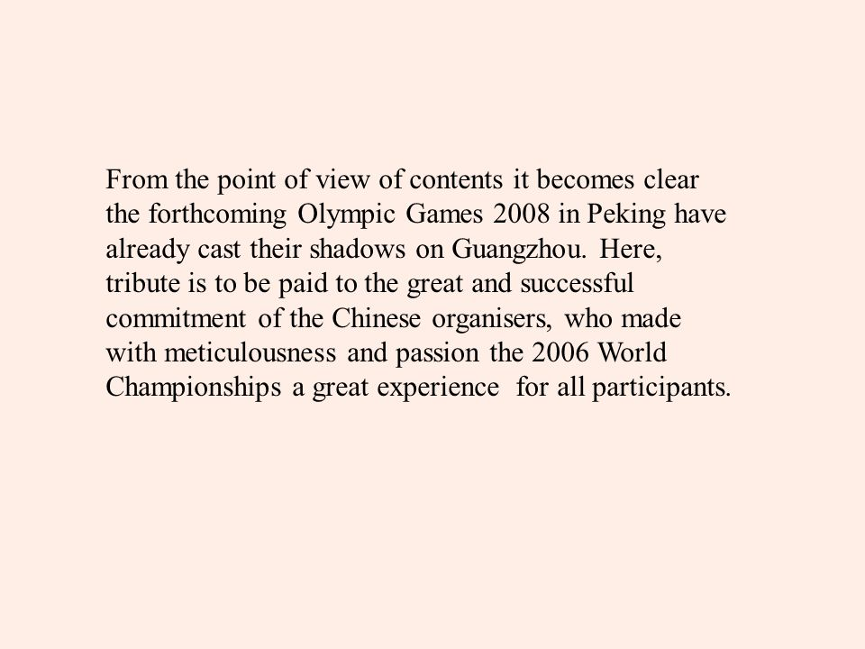 From the point of view of contents it becomes clear the forthcoming Olympic Games 2008 in Peking have already cast their shadows on Guangzhou. Here, t