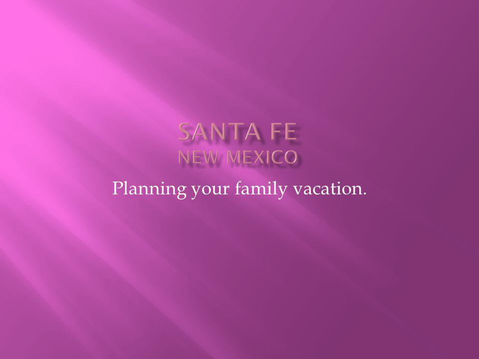 Planning your family vacation.