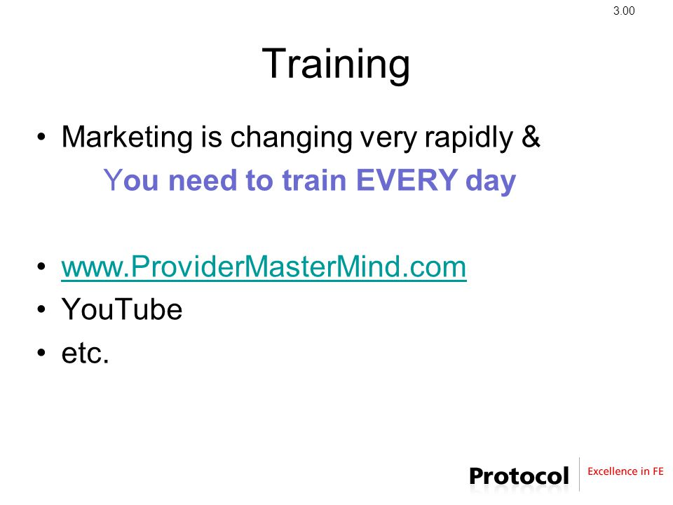Training Marketing is changing very rapidly & You need to train EVERY day www.ProviderMasterMind.com YouTube etc.