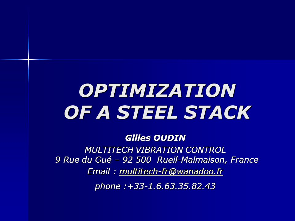 OPTIMIZATION OF A STEEL STACK Gilles OUDIN MULTITECH VIBRATION CONTROL 9 Rue du Gué – 92 500 Rueil-Malmaison, France Email : multitech-fr@wanadoo.fr phone :+33-1.6.63.35.82.43 multitech-fr@wanadoo.fr