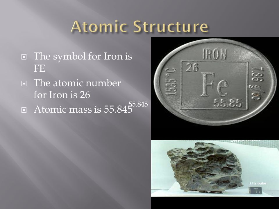  The symbol for Iron is FE  The atomic number for Iron is 26  Atomic mass is 55.845 55.845