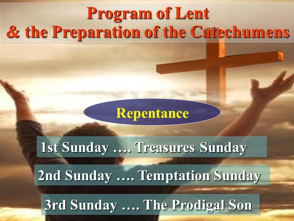 1st Sunday …. Treasures Sunday Program of Lent & the Preparation of the Catechumens Program of Lent & the Preparation of the Catechumens 2nd Sunday ….