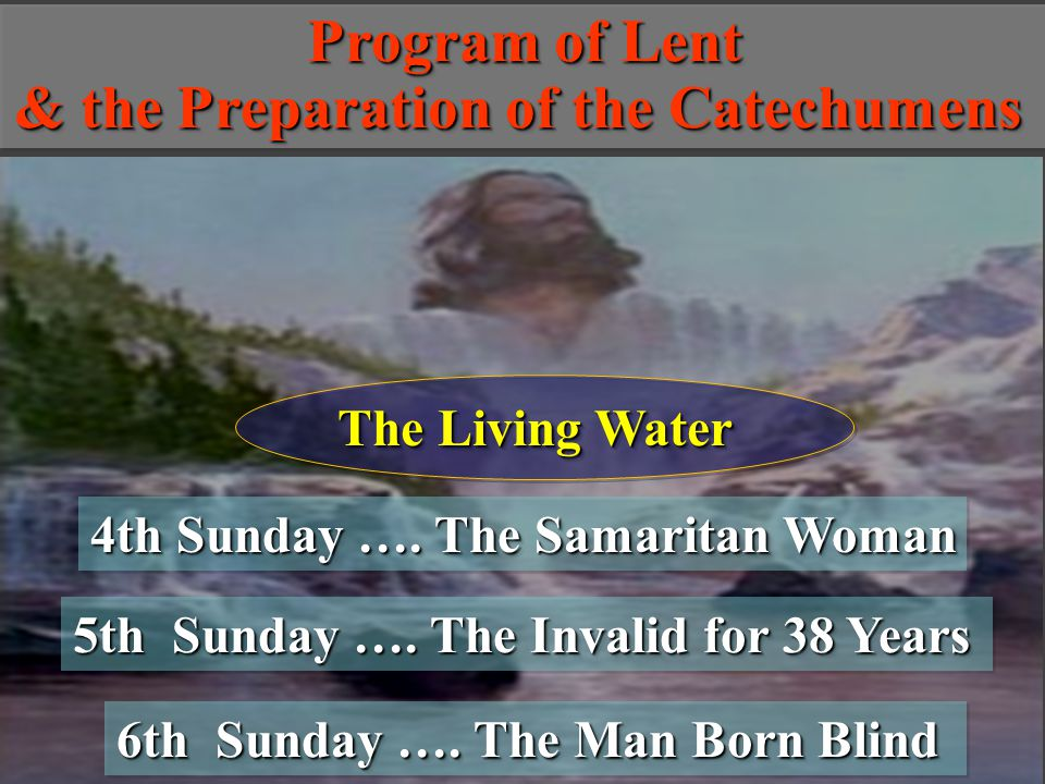 4th Sunday …. The Samaritan Woman 5th Sunday …. The Invalid for 38 Years 6th Sunday ….