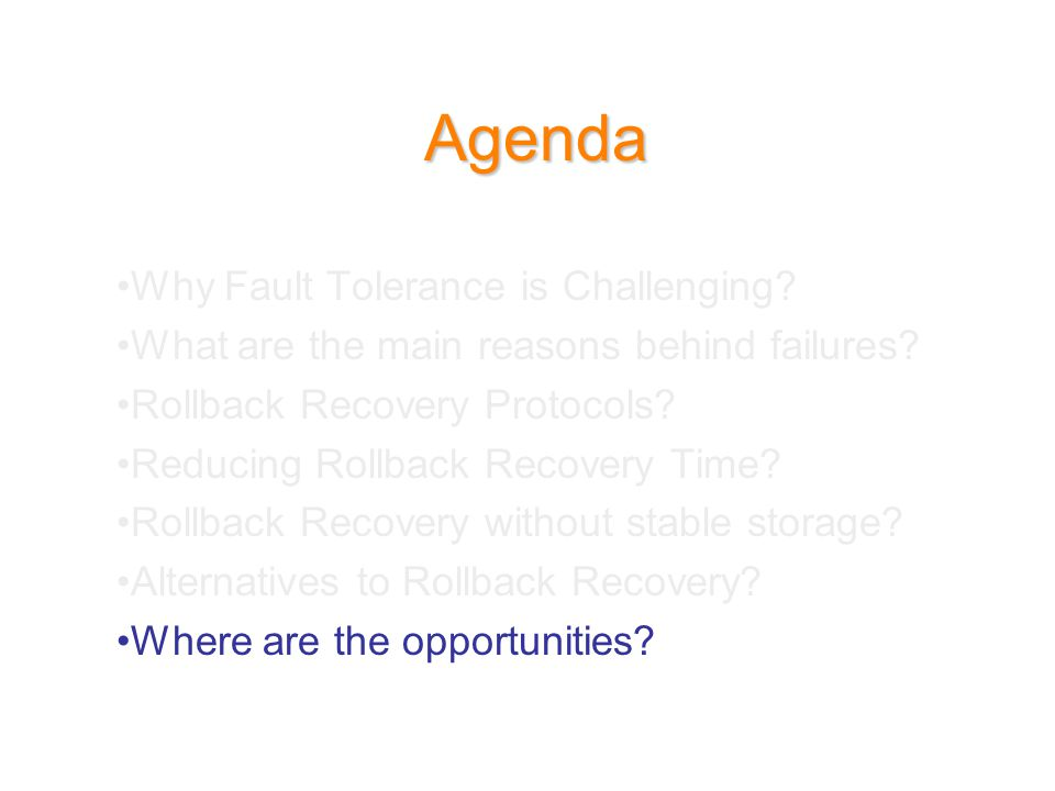 Agenda Why Fault Tolerance is Challenging. What are the main reasons behind failures.