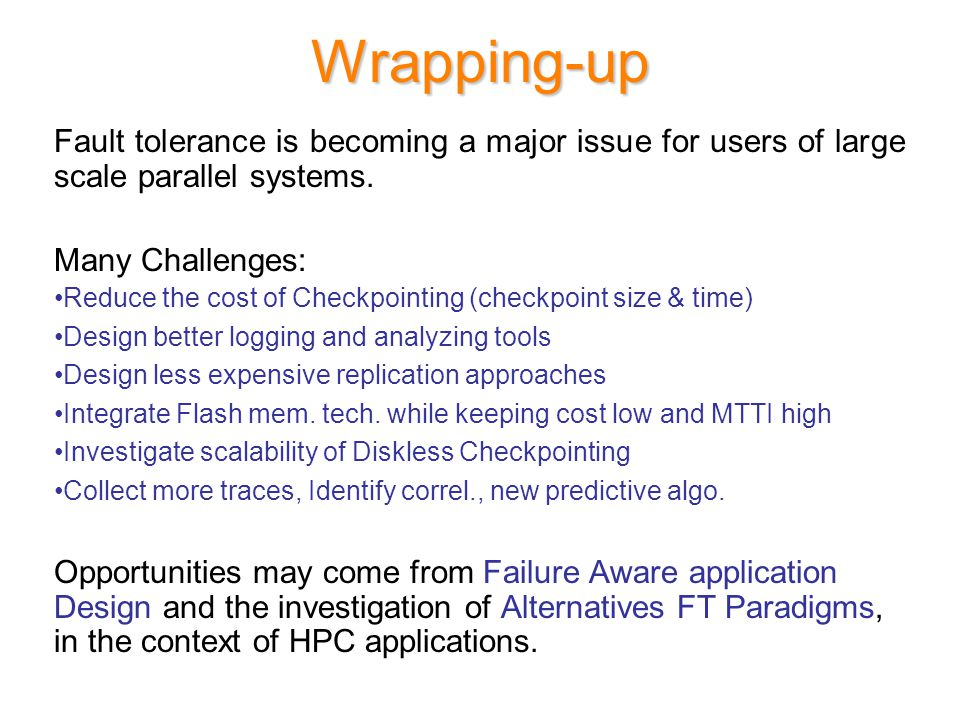 Wrapping-up Fault tolerance is becoming a major issue for users of large scale parallel systems.