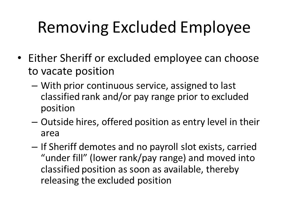 Removing Excluded Employee Either Sheriff or excluded employee can choose to vacate position – With prior continuous service, assigned to last classif