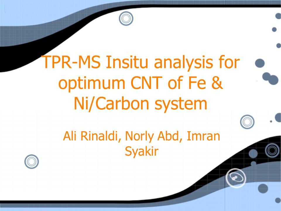 TPR-MS Insitu analysis for optimum CNT of Fe & Ni/Carbon system Ali Rinaldi, Norly Abd, Imran Syakir