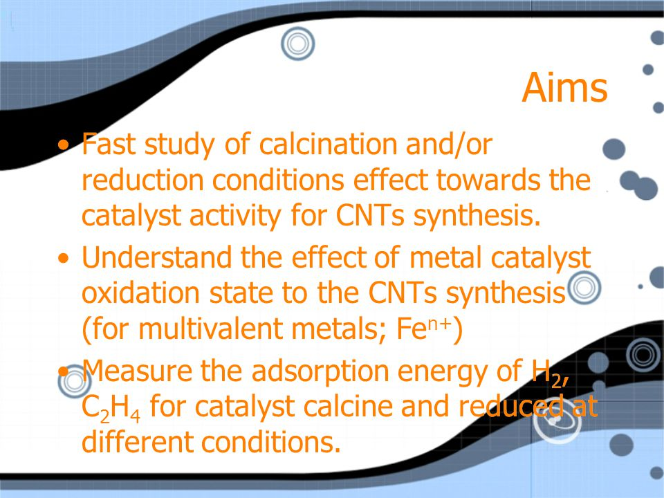 Aims Fast study of calcination and/or reduction conditions effect towards the catalyst activity for CNTs synthesis.