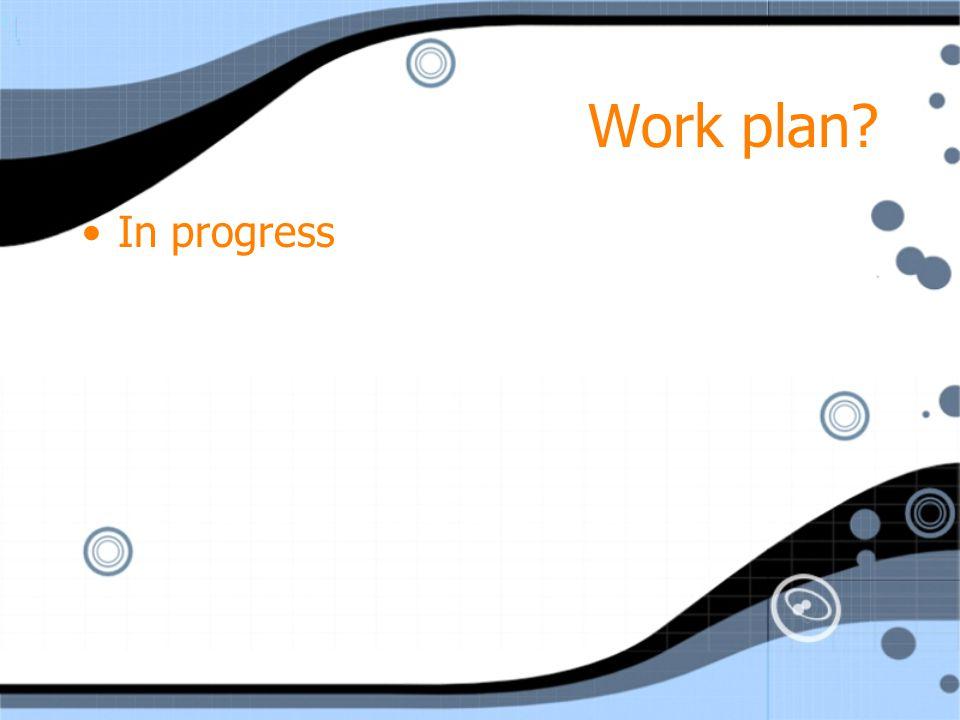 Work plan In progress