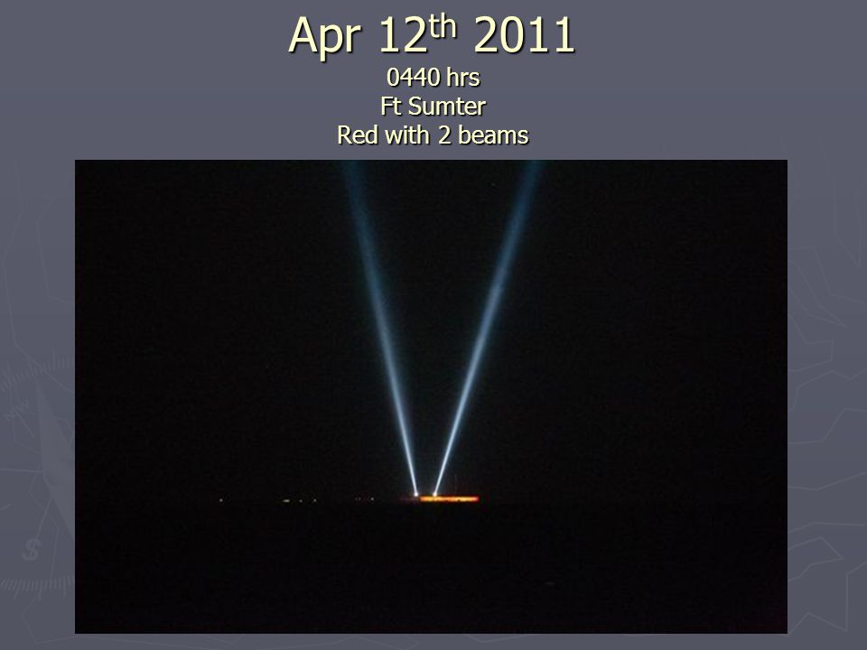 Apr 12 th 2011 0440 hrs Ft Sumter Red with 2 beams