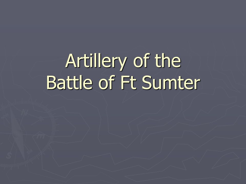 Artillery of the Battle of Ft Sumter