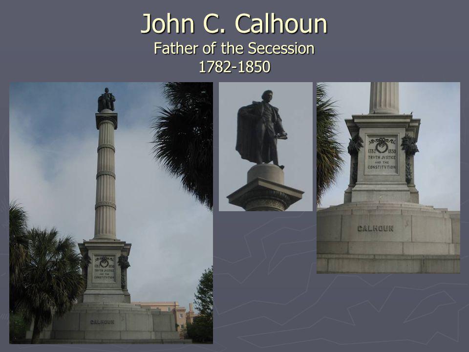 John C. Calhoun Father of the Secession 1782-1850