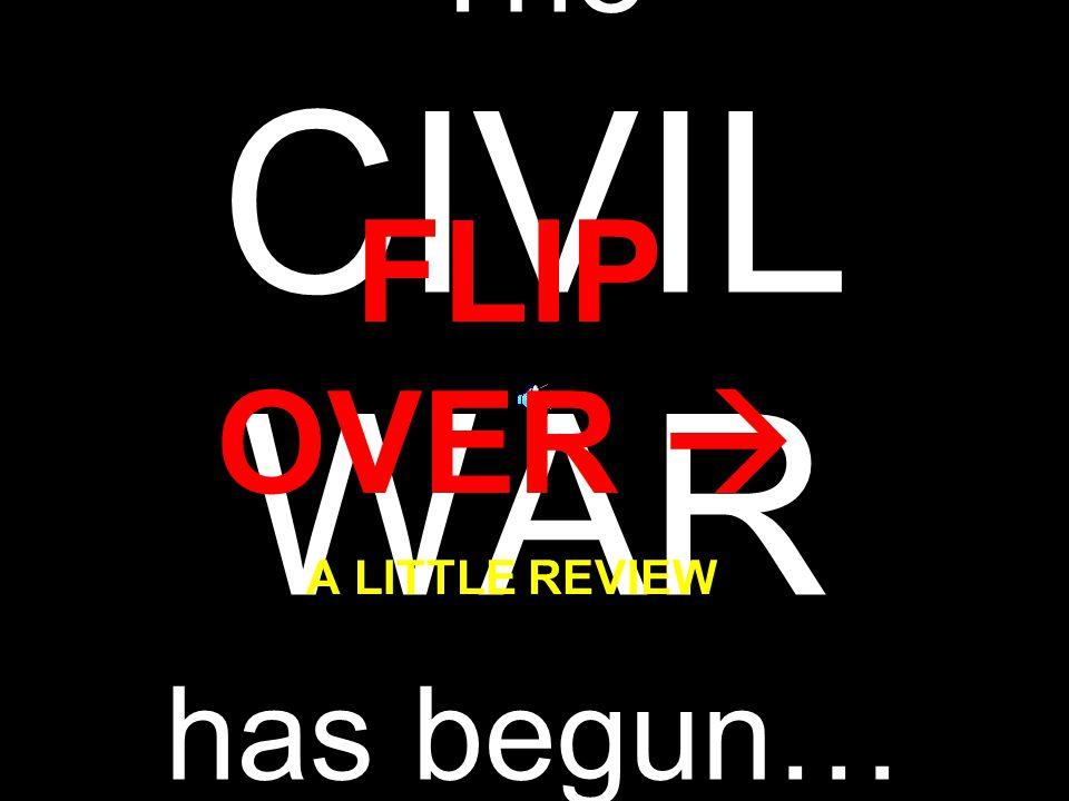 The CIVIL WAR has begun… FLIP OVER  A LITTLE REVIEW…