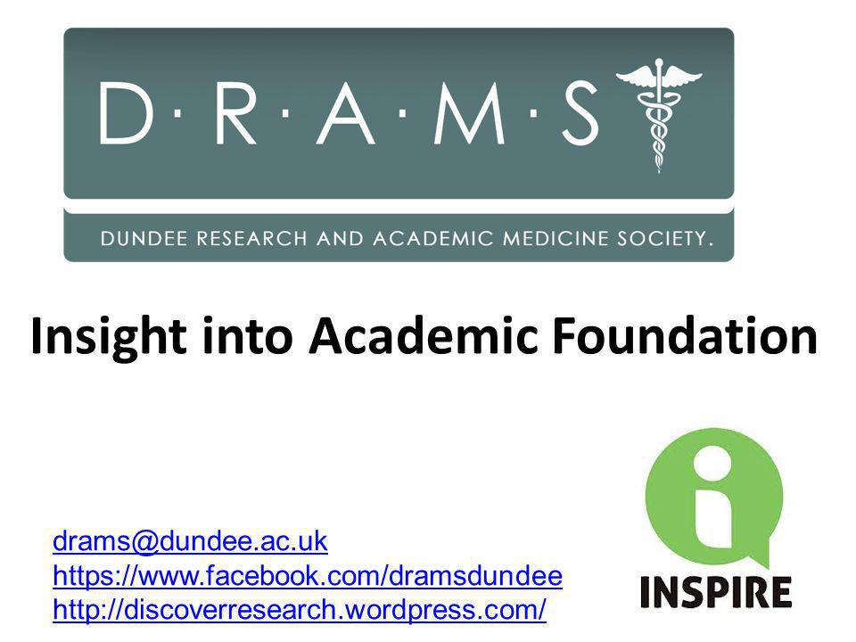 Insight into Academic Foundation drams@dundee.ac.uk https://www.facebook.com/dramsdundee http://discoverresearch.wordpress.com/