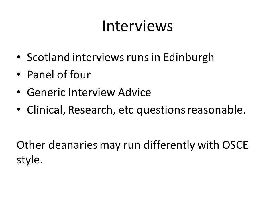Interviews Scotland interviews runs in Edinburgh Panel of four Generic Interview Advice Clinical, Research, etc questions reasonable.