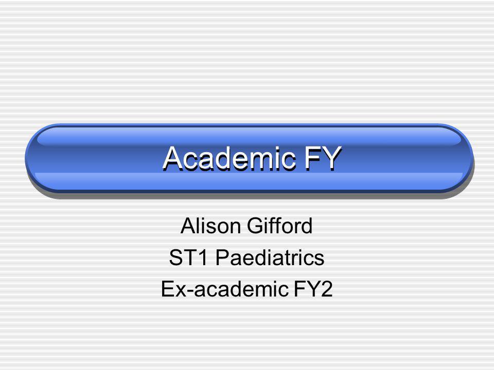 Academic FY Alison Gifford ST1 Paediatrics Ex-academic FY2