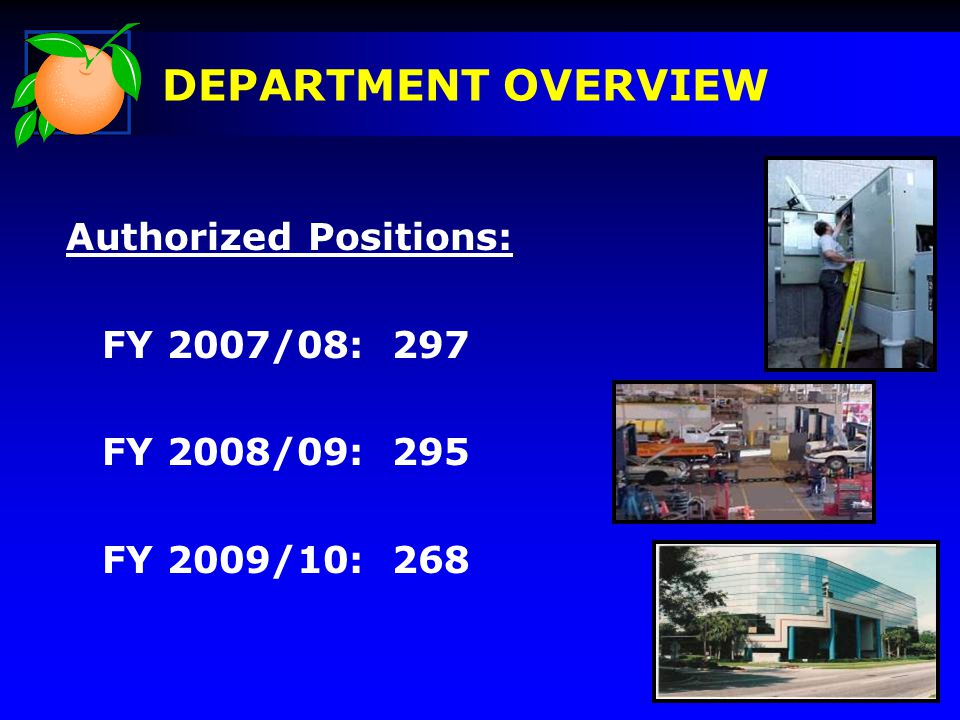 Authorized Positions: FY 2007/08: 297 FY 2008/09: 295 FY 2009/10: 268 DEPARTMENT OVERVIEW