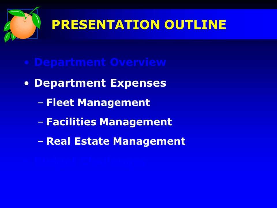 Department Overview Department Expenses –Fleet Management –Facilities Management –Real Estate Management Budget Challenges PRESENTATION OUTLINE