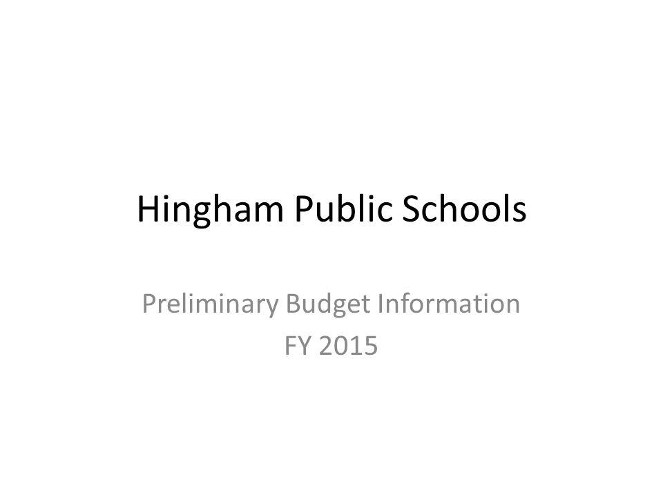 Hingham Public Schools Preliminary Budget Information FY 2015