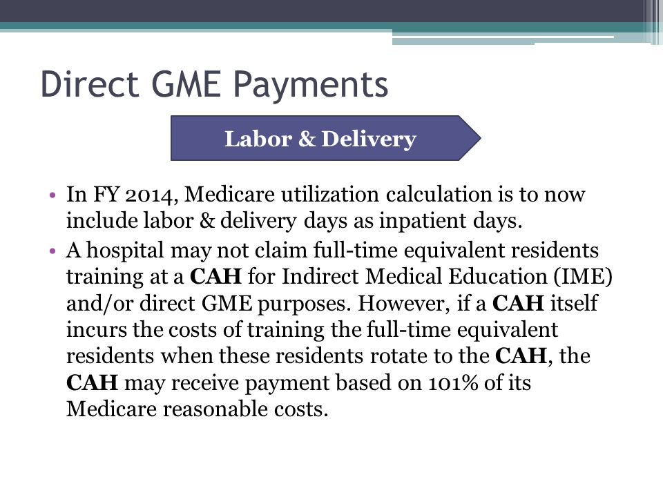Direct GME Payments In FY 2014, Medicare utilization calculation is to now include labor & delivery days as inpatient days.