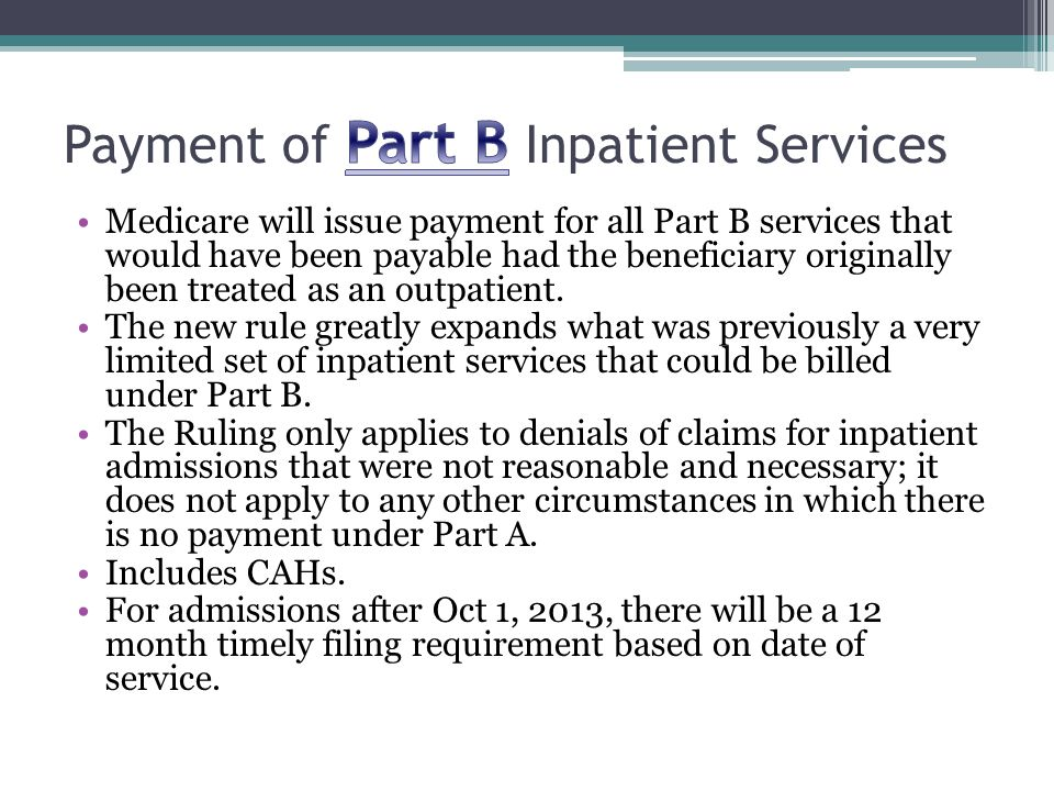 Medicare will issue payment for all Part B services that would have been payable had the beneficiary originally been treated as an outpatient.