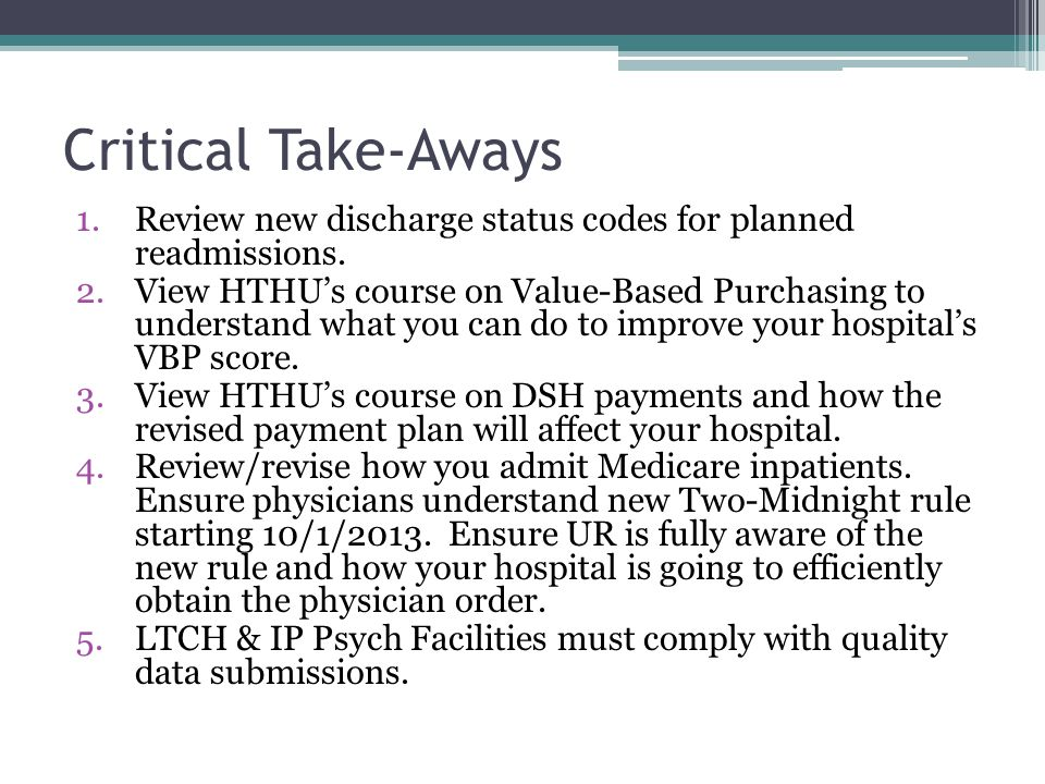 Critical Take-Aways 1.Review new discharge status codes for planned readmissions.