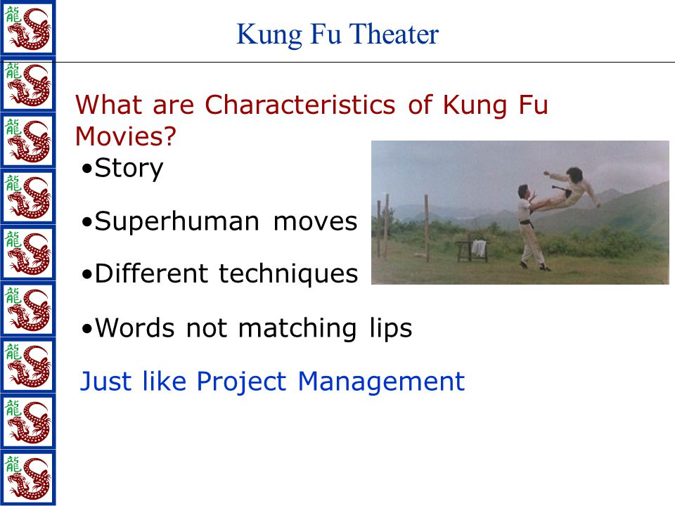 Kung Fu Theater What are Characteristics of Kung Fu Movies? Story Superhuman moves Words not matching lips Different techniques Just like Project Mana