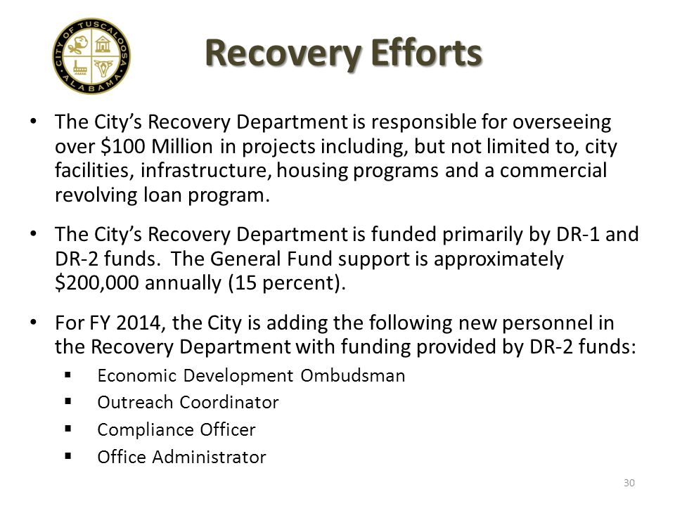Recovery Efforts The City's Recovery Department is responsible for overseeing over $100 Million in projects including, but not limited to, city facilities, infrastructure, housing programs and a commercial revolving loan program.