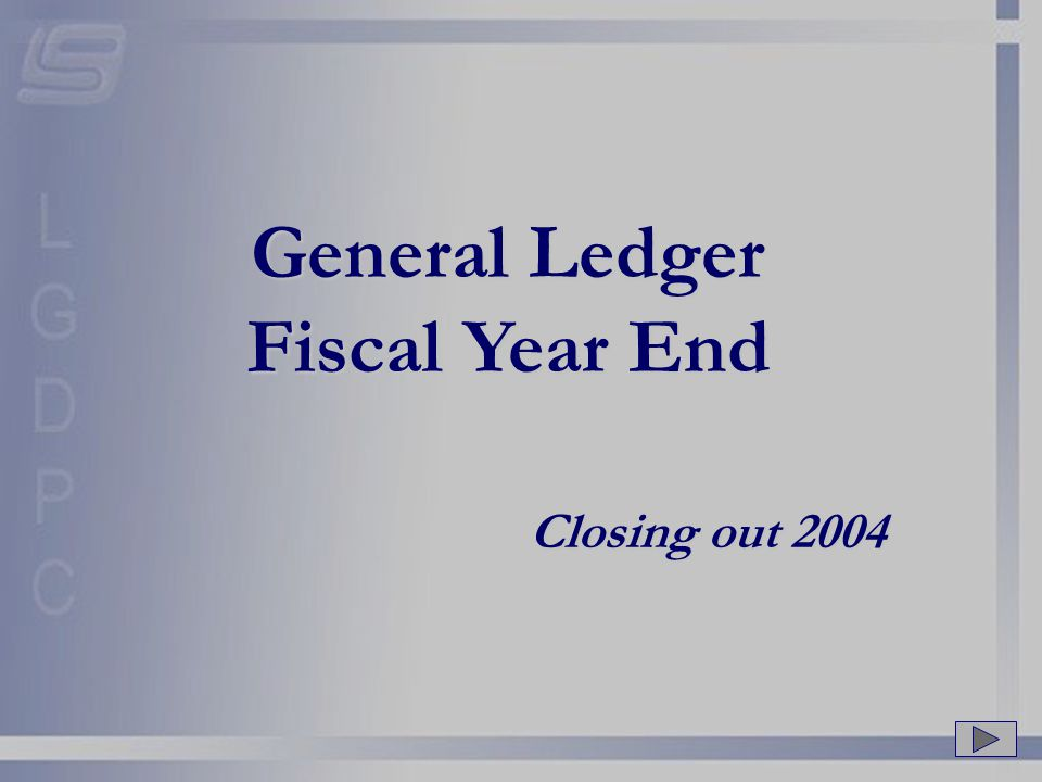 General Ledger Fiscal Year End Closing out 2004