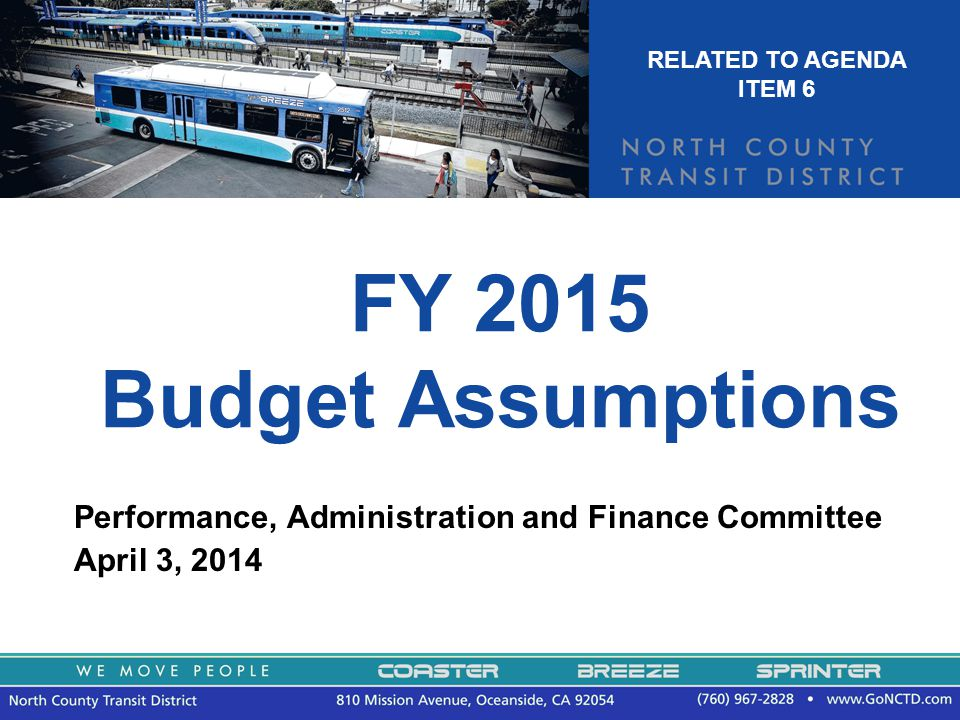 FY 2015 Budget Assumptions Performance, Administration and Finance Committee April 3, 2014 RELATED TO AGENDA ITEM 6