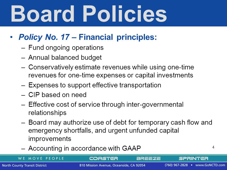 4 Board Policies Policy No. 17 – Financial principles: –Fund ongoing operations –Annual balanced budget –Conservatively estimate revenues while using