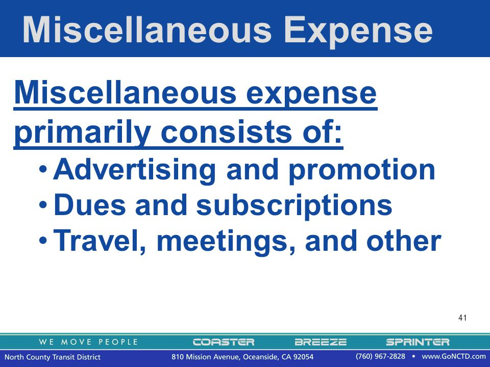 41 Miscellaneous Expense Miscellaneous expense primarily consists of: Advertising and promotion Dues and subscriptions Travel, meetings, and other