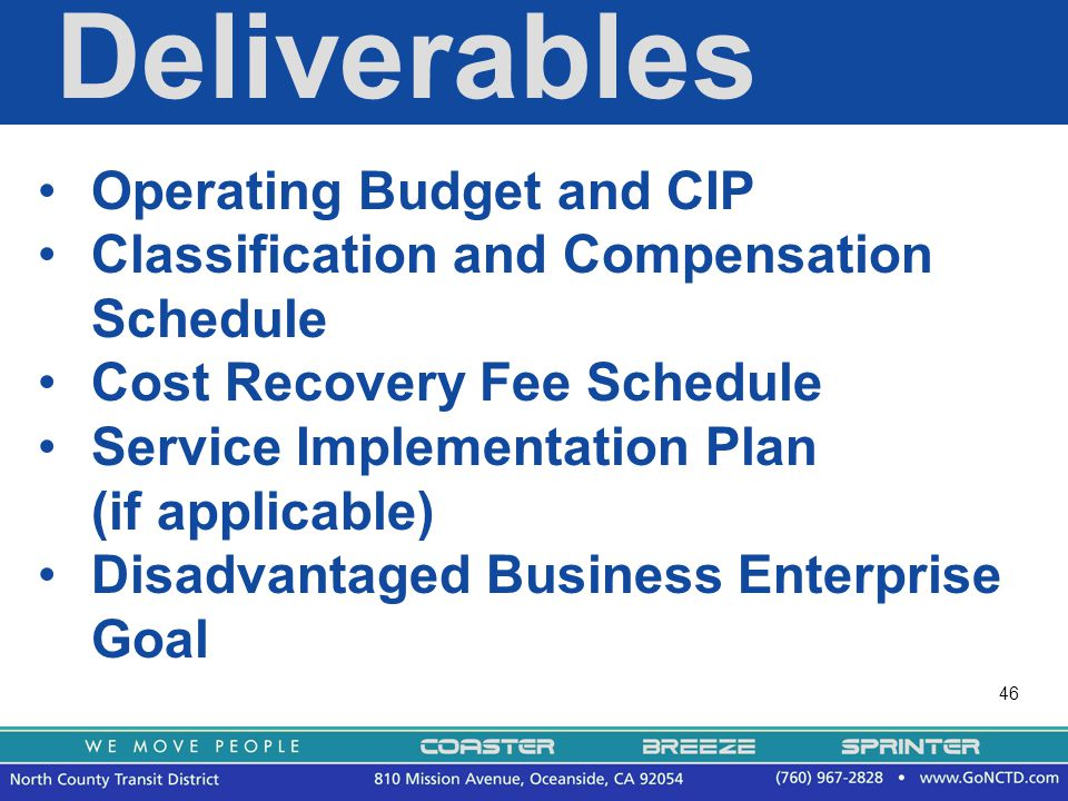 46 Deliverables Operating Budget and CIP Classification and Compensation Schedule Cost Recovery Fee Schedule Service Implementation Plan (if applicable) Disadvantaged Business Enterprise Goal