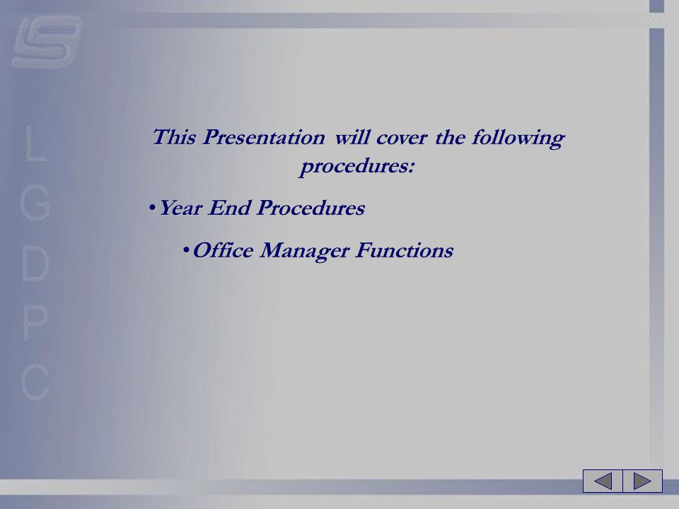 This Presentation will cover the following procedures: Year End ProceduresYear End Procedures Office Manager FunctionsOffice Manager Functions
